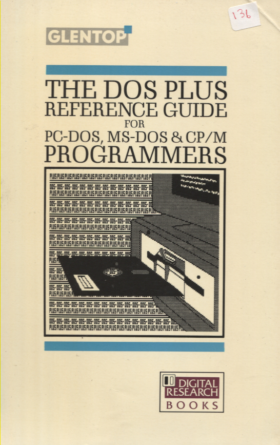 The DOS Plus Reference Guide For PC-DOS, MS-DOS & CP/M Programmers