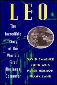 LEO: The Incredible Story of the World's First Business Computer