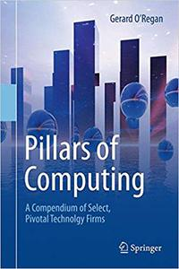 Pillars of Computing: A Compendium of Select, Pivotal Technology Firms