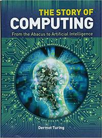 The Story of Computing: From the Abacus to Artificial Intelligence