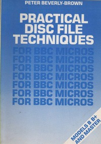 Practical disc file techniques: for BBC micros models B B+ and master