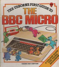 The Usborne First Guide to the BBC Micro