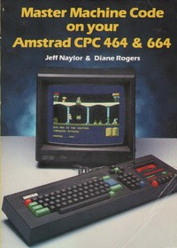Master Machine Code on Your Amstrad CPC 464 and 664