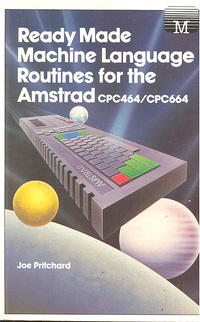 Ready Made Machine Language Routines for the Amstrad CPC464/664