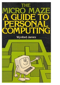 The Micro Maze - A Guide To Personal Computing