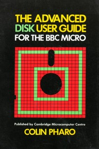 The Advanced Disk User Guide for the BBC Micro