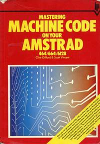 Mastering Machine Code on your Amstrad 464/664/6128