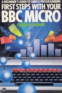 A Beginners Guide to Simple Programming First Steps with Your BBC Micro