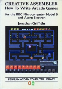 Creative Assembler - How To Write Arcade Games for the BBC Microcomputer