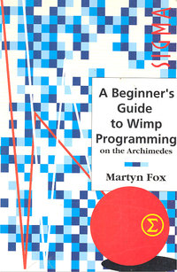 A Beginner's Guide to WIMP programming on the Archimedes