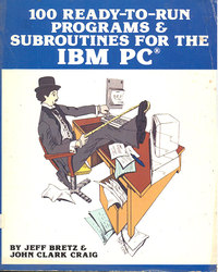 100 Ready-to-Run Programs & Subroutines for the IBM PC