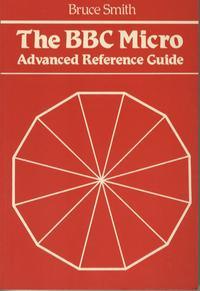 The BBC Micro Advanced Reference Guide
