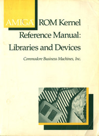 Amiga ROM Kernel Reference Manual: Libraries and Devices
