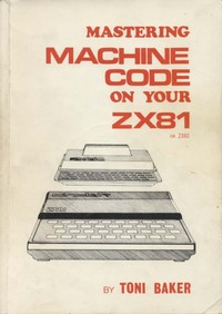 Mastering Machine Code on Your ZX81