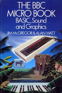 The BBC Micro Book - Basic, Sound and Graphics