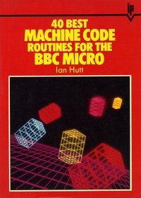 Computing books at the centre for computing history 40 best machine code routines for the bbc micro fandeluxe Image collections