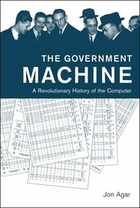 The Government Machine: A Revolutionary History of the Computer