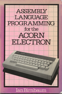 Assembly Language Programming for the Acorn Electron