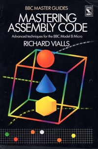 Mastering Assembly Code - Advanced Techniques for the BBC Model B Micro