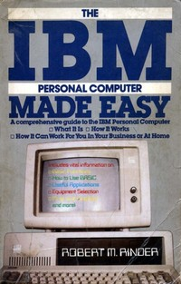 The IBM Personal Computer made easy