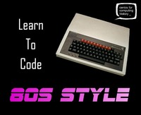 Learn to Code 80's Style - Saturday 28th July 2018