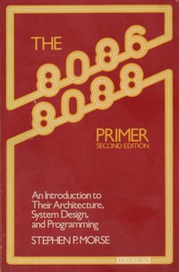 The 8086 and 8088 Primer : An Introduction to Their Architecture, System Design, and Programming