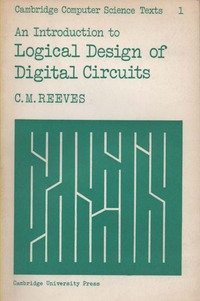 An Introduction To Logical Design Of Digital Circuits (Cambridge Computer Science Texts)
