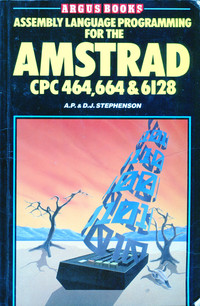 Assembly Language Programming for the AMSTRAD CPS 464, 664 & 6128