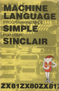 Machine Language Programming Made Simple For Your Sinclair ZX81