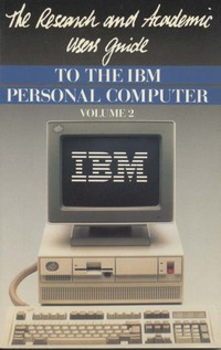 The Research and Academic Users' Guide to the IBM Personal Computer: Volume 2