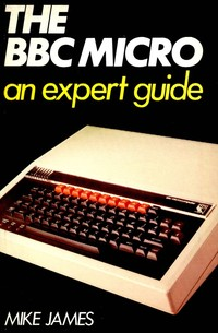 The BBC Micro - An Expert Guide