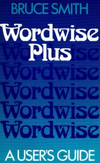 Wordwise Plus - A User's Guide