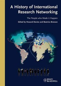 A History of International Research Networking the People Who Made It Happen