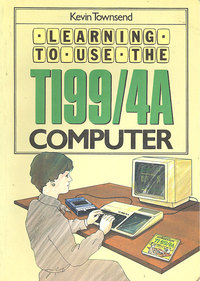 Learning to Use the TI99/4A Computer