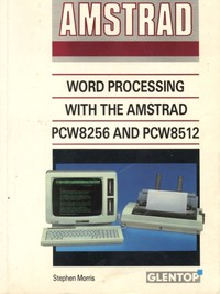 Word Processing with the Amstrad PCW8256 & PCW8512