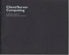 Client/Server Computing - A definitive guide for information systems executives