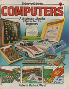 Usborne Guide to Computers - A Simple and Colourful Introduction for Beginners