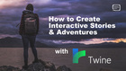 How to Create Interactive Stories and Adventure Games Using Twine