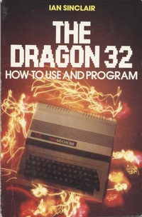 The Dragon 32 How to use and Programme