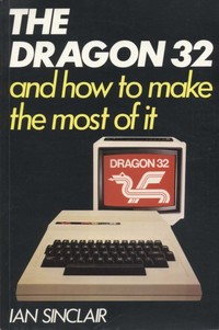 The Dragon 32 and How to Make the Most of It