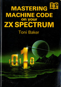 Mastering Machine Code on your ZX Spectrum